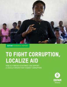 OXFAM RESEARCH Report TO FIGHT CORRUPTION, LOCALIZE AID HOW US FOREIGN ASSISTANCE CAN SUPPORT A LOCALLY DRIVEN FIGHT AGAINST CORRUPTION