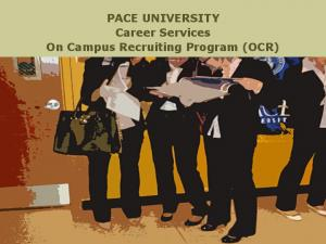PACE UNIVERSITY Career Services On Campus Recruiting Program (OCR)