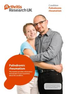Palindromic rheumatism. Condition. Palindromic rheumatism. This booklet provides information and answers to your questions about this condition