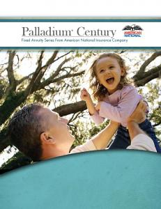 Palladium Century. Fixed Annuity Series From American National Insurance Company