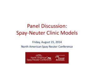 Panel Discussion: Spay-Neuter Clinic Models. Friday, August 15, 2014 North American Spay Neuter Conference