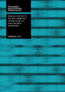 PARALLEL REPORT TO THE UN COMMITTEE ON THE RIGHTS OF PERSONS WITH DISABILITIES DENMARK 2014