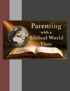 Parenting. with a Biblical World View