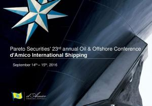 Pareto Securities' 23 rd annual Oil & Offshore Conference d Amico International Shipping. September 14 th 15 th, 2016