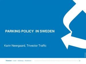 PARKING POLICY IN SWEDEN. Karin Neergaard, Trivector Traffic