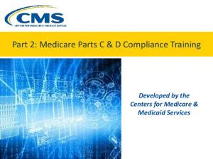 Part 2: Medicare Parts C & D Compliance Training. Developed by the Centers for Medicare & Medicaid Services