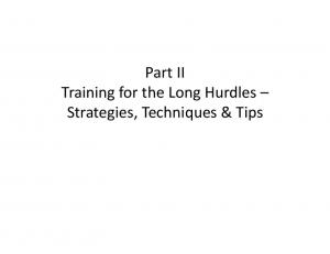 Part II Training for the Long Hurdles Strategies, Techniques & Tips