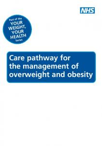 Part of the YOUR WEIGHT, YOUR HEALTH Series. Care pathway for the management of overweight and obesity