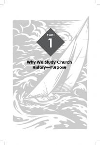 PART. Why We Study Church History Purpose