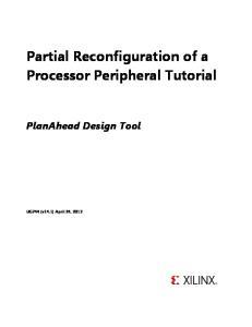 Partial Reconfiguration of a Processor Peripheral Tutorial. PlanAhead Design Tool