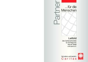 Partner. ...für die Menschen. Leitbild des Caritasverbandes für die Regionen Aachen Stadt und Land e.v. Not sehen und handeln
