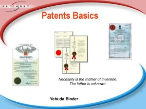 Patents Basics. Necessity is the mother of invention. The father is unknown. Yehuda Binder