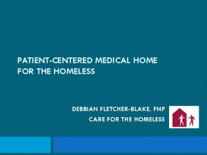 PATIENT-CENTERED MEDICAL HOME FOR THE HOMELESS DEBBIAN FLETCHER-BLAKE, FNP CARE FOR THE HOMELESS