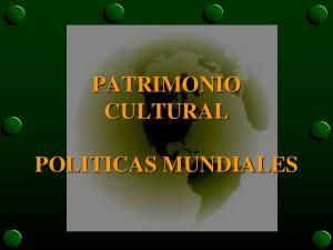 PATRIMONIO CULTURAL POLITICAS MUNDIALES