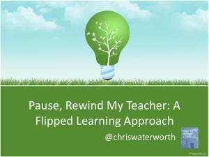 Pause, Rewind My Teacher: A Flipped Learning