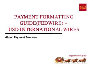 PAYMENT FORMATTING GUIDE(FEDWIRE) USD INTERNATIONAL WIRES. Global Payment Services