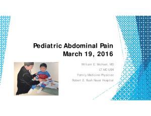Pediatric Abdominal Pain March 19, William E. Michael, MD LT MC USN Family Medicine Physician Robert E. Bush Naval Hospital
