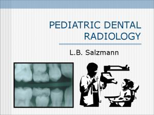 PEDIATRIC DENTAL RADIOLOGY. L.B. Salzmann