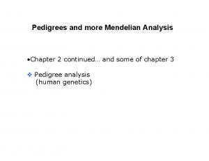 Pedigrees and more Mendelian Analysis