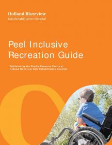 Peel Inclusive Recreation Guide. Published by the Family Resource Centre at Holland Bloorview Kids Rehabilitation Hospital
