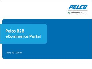 Pelco B2B ecommerce Portal. How To Guide