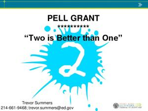 PELL GRANT ********** Two is Better than One. Trevor Summers ;