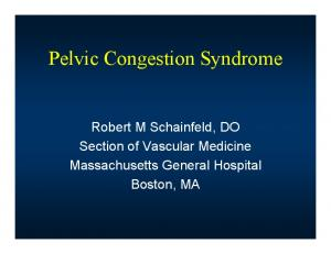 Pelvic Congestion Syndrome. Robert M Schainfeld, DO Section of Vascular Medicine Massachusetts General Hospital Boston, MA