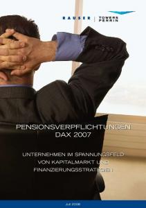 PENSIONSVERPFLICHTUNGEN DAX 2007 UNTERNEHMEN IM SPANNUNGSFELD VON KAPITALMARKT UND FINANZIERUNGSSTRATEGIEN