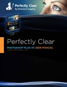 Perfectly Clear. PHOTOSHOP PLUG-IN USER MANUAL January 2011, Version 1.5.0