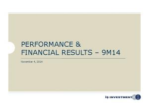 PERFORMANCE & FINANCIAL RESULTS 9M14. November 4, 2014