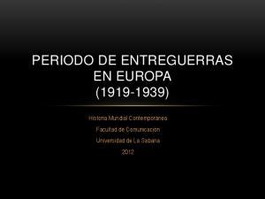 PERIODO DE ENTREGUERRAS EN EUROPA ( ) Historia Mundial Contemporánea Facultad de Comunicación Universidad de La Sabana 2012