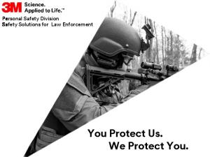 Personal Safety Division Safety Solutions for Law Enforcement. You Protect Us. We Protect You