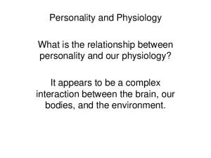 Personality and Physiology. What is the relationship between personality and our physiology?