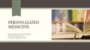 PERSONALIZED MEDICINE. Debra Wujcik, PhD, RN, FAAN Director of Research Carevive Systems, Inc