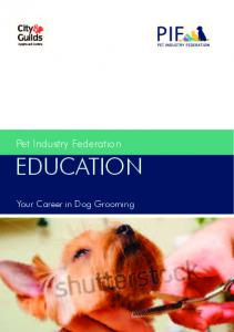 Pet Industry Federation EDUCATION. Your Career in Dog Grooming