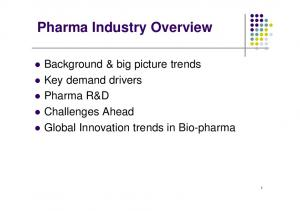 Pharma Industry Overview. Background & big picture trends Key demand drivers Pharma R&D Challenges Ahead Global Innovation trends in Bio-pharma