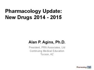Pharmacology Update: New Drugs Alan P. Agins, Ph.D