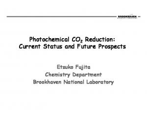 Photochemical CO 2 Reduction: Current Status and Future Prospects. Etsuko Fujita Chemistry Department Brookhaven National Laboratory