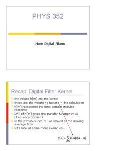 PHYS 352. Recap: Digital Filter Kernel. More Digital Filters