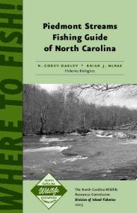 Piedmont Streams Fishing Guide of North Carolina. n. corey oakley brian j. mcrae Fisheries Biologists