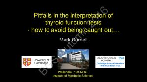 Pitfalls in the interpretation of thyroid function tests - how to avoid being caught out. Mark Gurnell