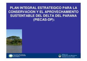 PLAN INTEGRAL ESTRATEGICO PARA LA CONSERVACION Y EL APROVECHAMIENTO SUSTENTABLE DEL DELTA DEL PARANA (PIECAS-DP):