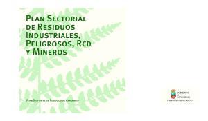 Plan Sectorial de Residuos Industriales, Peligrosos, Rcd y Mineros. Plan Sectorial de Residuos de Cantabria