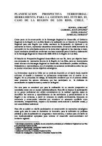 PLANIFICACION PROSPECTIVA TERRITORIAL: HERRAMIENTA PARA LA GESTION DEL FUTURO. EL CASO DE LA REGION DE LOS RIOS, CHILE