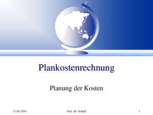 Plankostenrechnung. Planung der Kosten Prof. Dr. Scheld 1