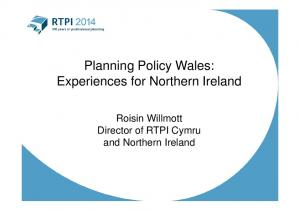 Planning Policy Wales: Experiences for Northern Ireland. Roisin Willmott Director of RTPI Cymru and Northern Ireland