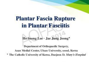Plantar Fascia Rupture in Plantar Fasciitis Ho Seong Lee Jae Jung Jeong*