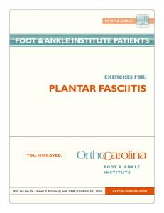 PLANTAR FASCIITIS FOOT & ANKLE INSTITUTE PATIENTS EXERCISES FOR: YOU. IMPROVED. orthocarolina.com FOOT & ANKLE