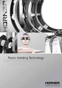 Plastic Welding Technology. Plastic Welding Technology. Creating the future today
