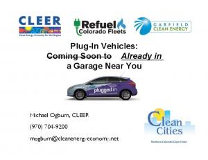 Plug-In Vehicles: Coming Soon to Already in a Garage Near You. Michael Ogburn, CLEER! (970) !